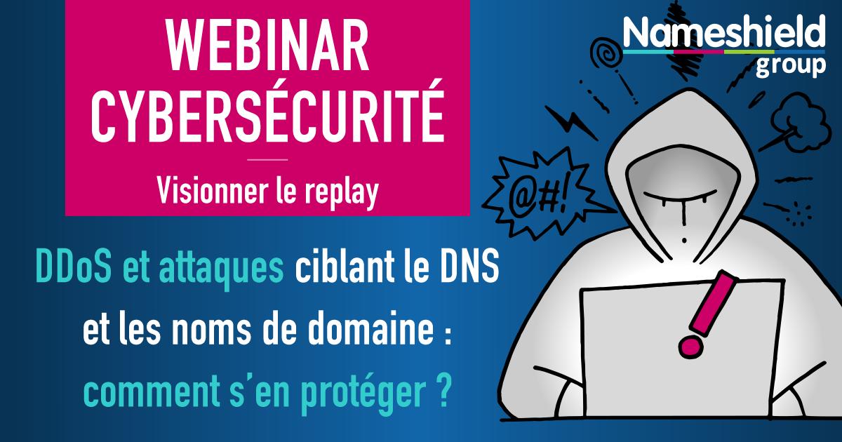 REPLAY WEBINAR CYBERSECURITE - DDoS et attaques ciblant le DNS et les noms de domaine : comment s'en protéger ? - Webinars en replay