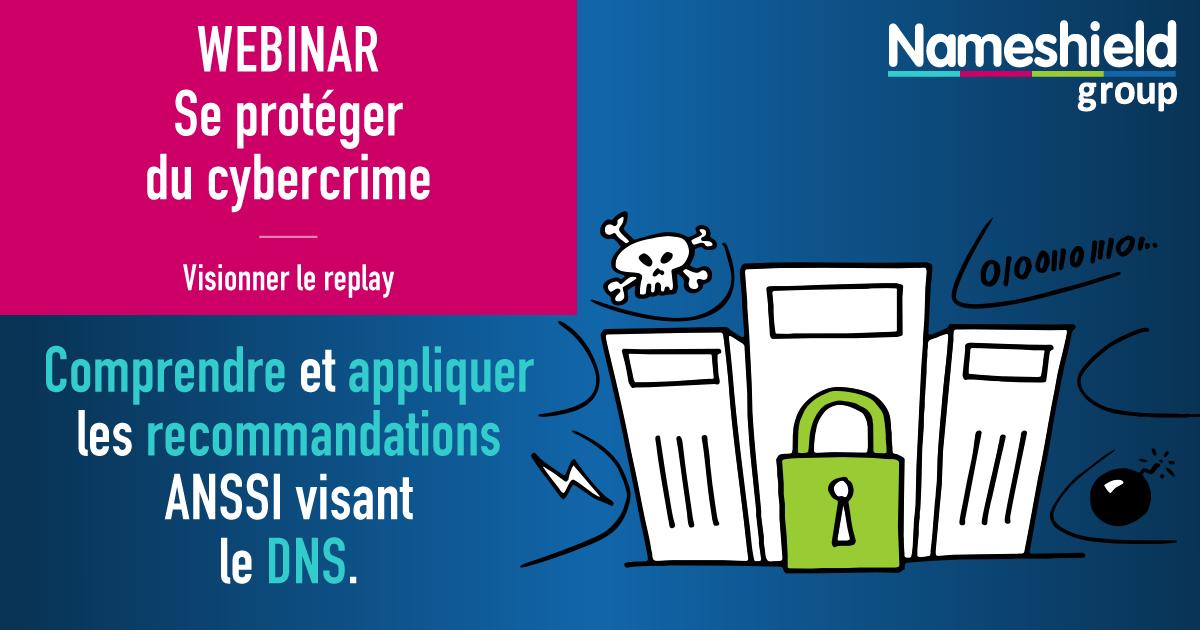 REPLAY WEBINAR - Se protéger du cybercrime : comprendre et appliquer les recommandations ANSSI visant le DNS