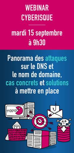 [WEBINAR] Cyberisque : panorama des attaques sur le DNS et le nom de domaine, cas concrets et solutions à mettre en place – Le 15 septembre à 9h30