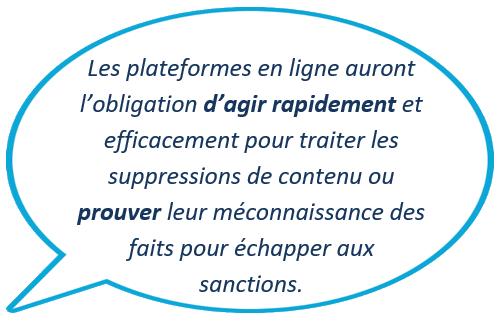Digital Services Act (DSA) - Les plateformes en ligne auront l'obligation d'agir rapidement et efficacement pour traiter les suppressions de contenu ou prouver leur méconnaissance des faits pour échapper aux sanctions.